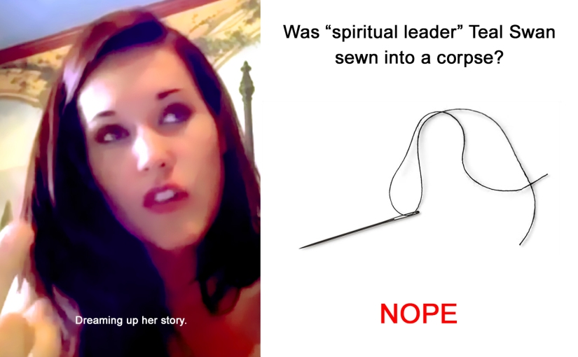 Was Teal Swan Sewn into a HumanCorpse?